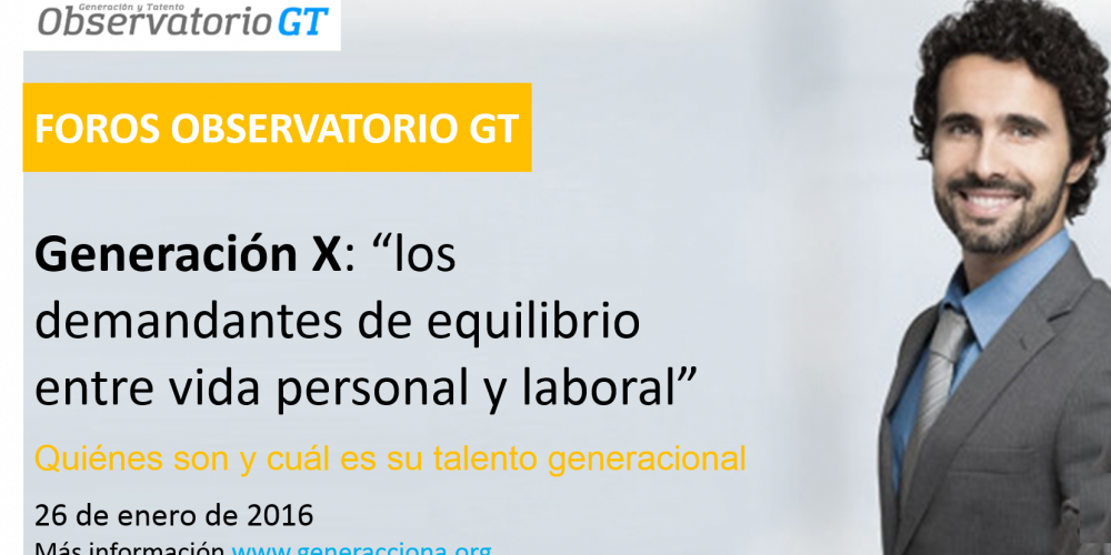 """Próximo Foro Observatorio GT: """"Generación X» – 26 de enero del 2016 – Euroforum, Universidad Corporativa de Ferrovial"""