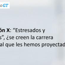 Generación X – «Y a mí ¿cuándo me toca? – Observatorio GT